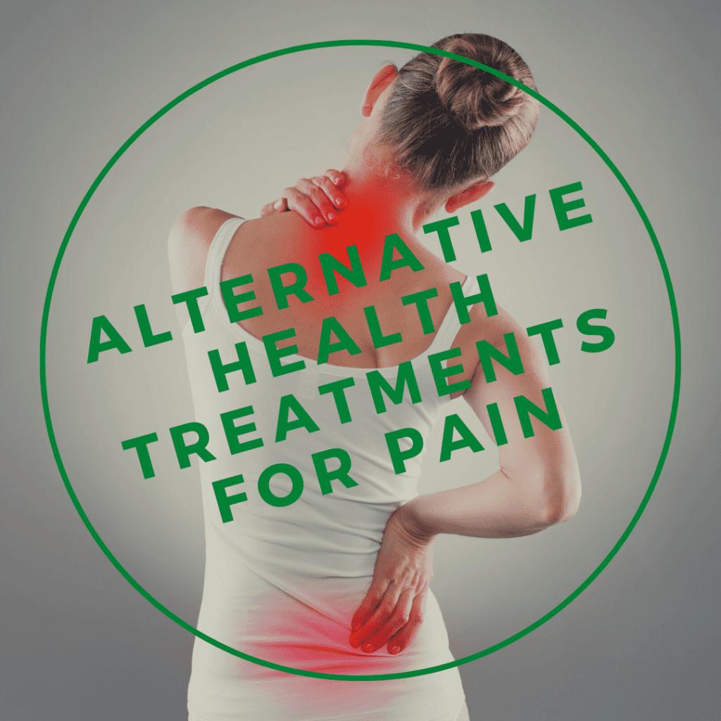 Alternative Health Treatments for Pain